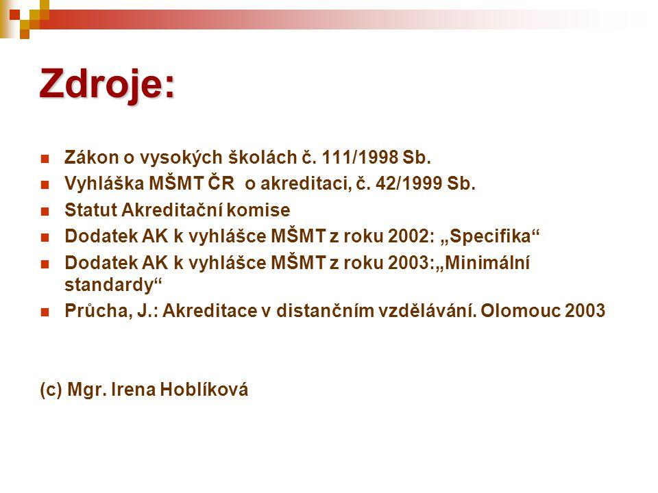 Zdroje:  Zákon o vysokých školách č. 111/1998 Sb.  Vyhláška MŠMT ČR o akreditaci, č. 42/1999 Sb.  Statut Akreditační komise  Dodatek AK k vyhlášce