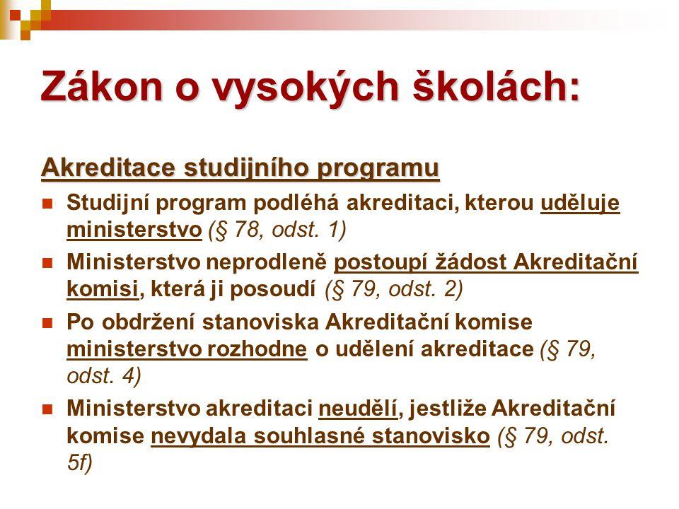 Zákon o vysokých školách: Akreditace studijního programu  Studijní program podléhá akreditaci, kterou uděluje ministerstvo (§ 78, odst. 1)  Minister