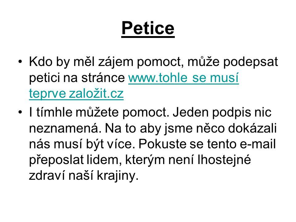 Petice •K•Kdo by měl zájem pomoct, může podepsat petici na stránce www.tohle se musí teprve založit.cz •I•I tímhle můžete pomoct.