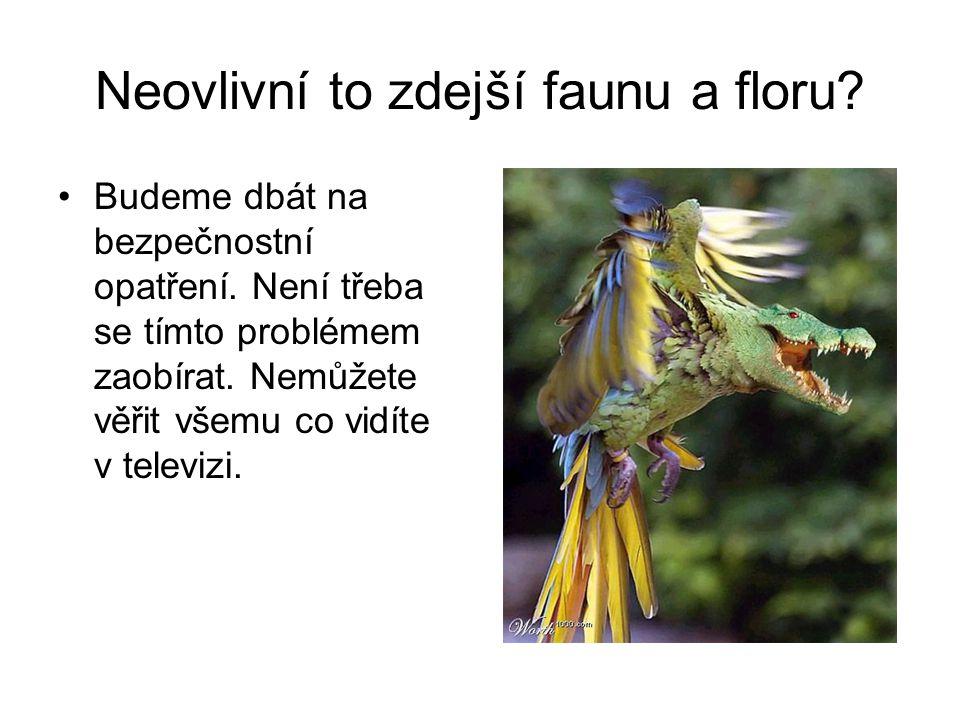 Neovlivní to zdejší faunu a floru. •B•Budeme dbát na bezpečnostní opatření.