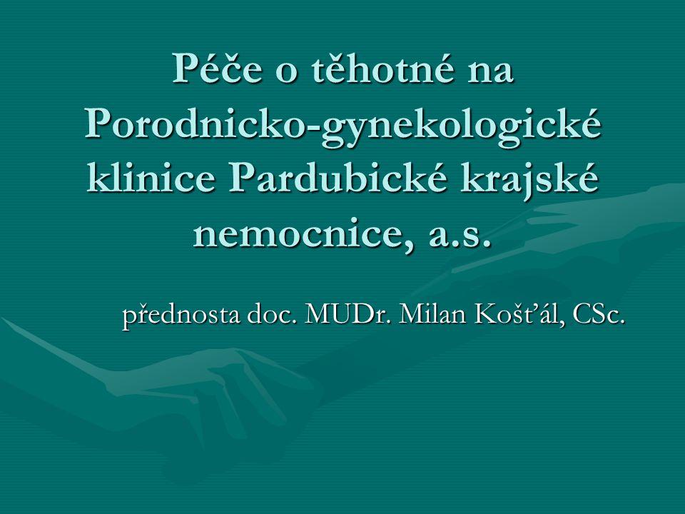 Péče o těhotné na Porodnicko-gynekologické klinice Pardubické krajské nemocnice, a.s. přednosta doc. MUDr. Milan Košťál, CSc.