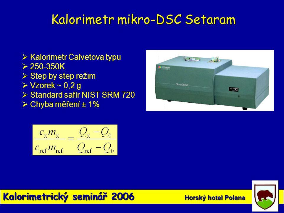 Kalorimetrický seminář 2006 Horský hotel Polana Kalorimetr mikro-DSC Setaram  Kalorimetr Calvetova typu  250-350K  Step by step režim  Vzorek ~ 0,
