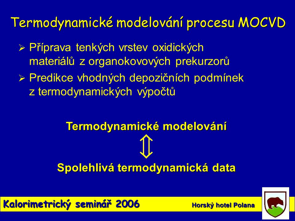 Kalorimetrický seminář 2006 Horský hotel Polana Termodynamické modelování procesu MOCVD  Příprava tenkých vrstev oxidických materiálů z organokovovýc