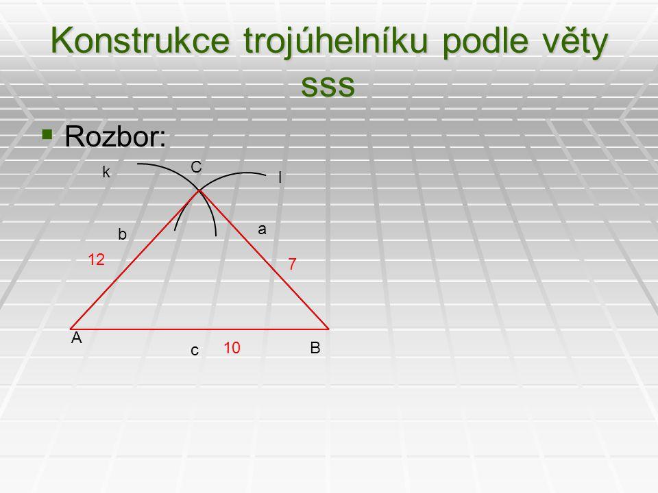 Konstrukce trojúhelníku podle věty sss  Rozbor: A B C c a b l k 10 12 7