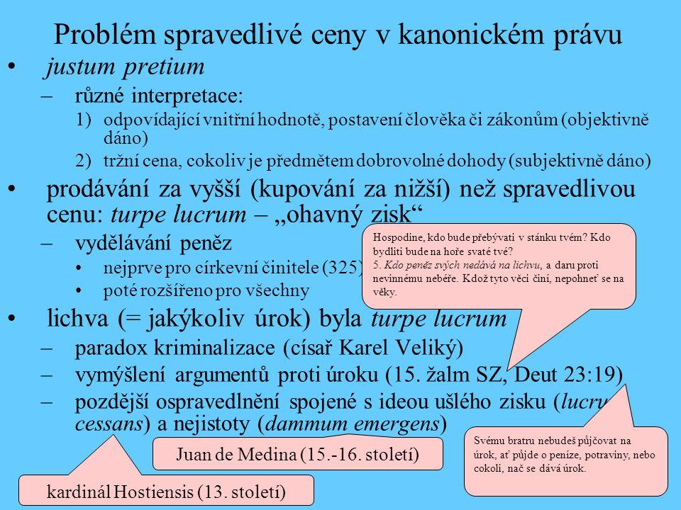 Problém spravedlivé ceny v kanonickém právu •justum pretium –různé interpretace: 1)odpovídající vnitřní hodnotě, postavení člověka či zákonům (objekti