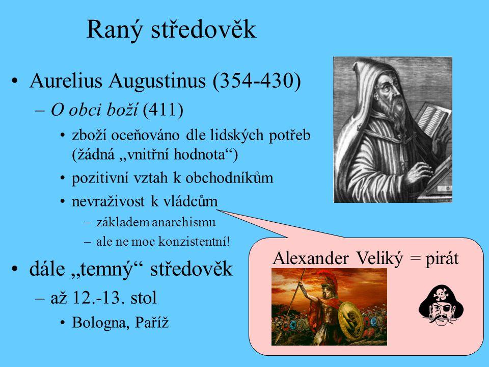 """•Aurelius Augustinus (354-430) –O obci boží (411) •zboží oceňováno dle lidských potřeb (žádná """"vnitřní hodnota"""") •pozitivní vztah k obchodníkům •nevra"""
