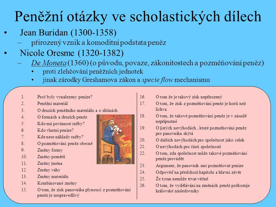 Peněžní otázky ve scholastických dílech •Jean Buridan (1300-1358) –přirozený vznik a komoditní podstata peněz •Nicole Oresme (1320-1382) –De Moneta (1