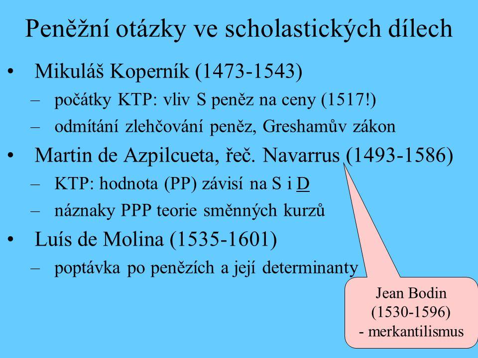 Peněžní otázky ve scholastických dílech •Mikuláš Koperník (1473-1543) –počátky KTP: vliv S peněz na ceny (1517!) –odmítání zlehčování peněz, Greshamův