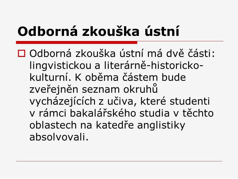 Odborná zkouška ústní  Odborná zkouška ústní má dvě části: lingvistickou a literárně-historicko- kulturní. K oběma částem bude zveřejněn seznam okruh