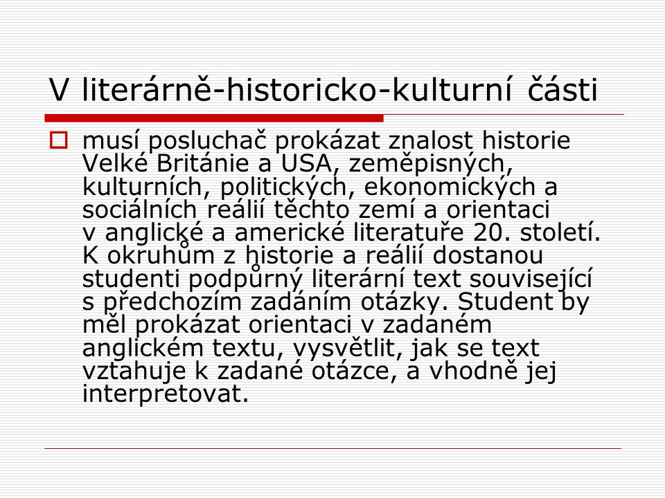 V literárně-historicko-kulturní části  musí posluchač prokázat znalost historie Velké Británie a USA, zeměpisných, kulturních, politických, ekonomick
