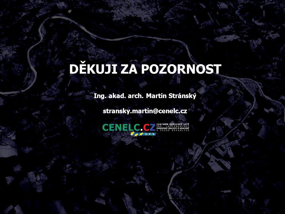 DĚKUJI ZA POZORNOST Ing. akad. arch. Martin Stránský stransky.martin@cenelc.cz