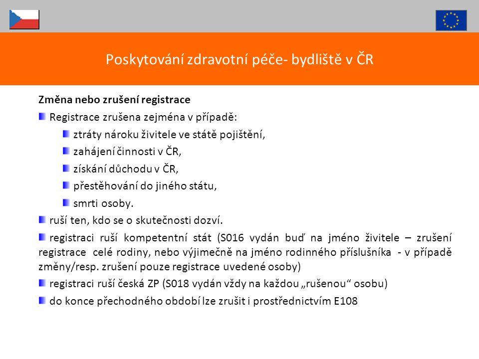 Změna nebo zrušení registrace Registrace zrušena zejména v případě: ztráty nároku živitele ve státě pojištění, zahájení činnosti v ČR, získání důchodu