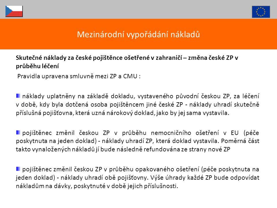 Skutečné náklady za české pojištěnce ošetřené v zahraničí – změna české ZP v průběhu léčení Pravidla upravena smluvně mezi ZP a CMU : náklady uplatněn