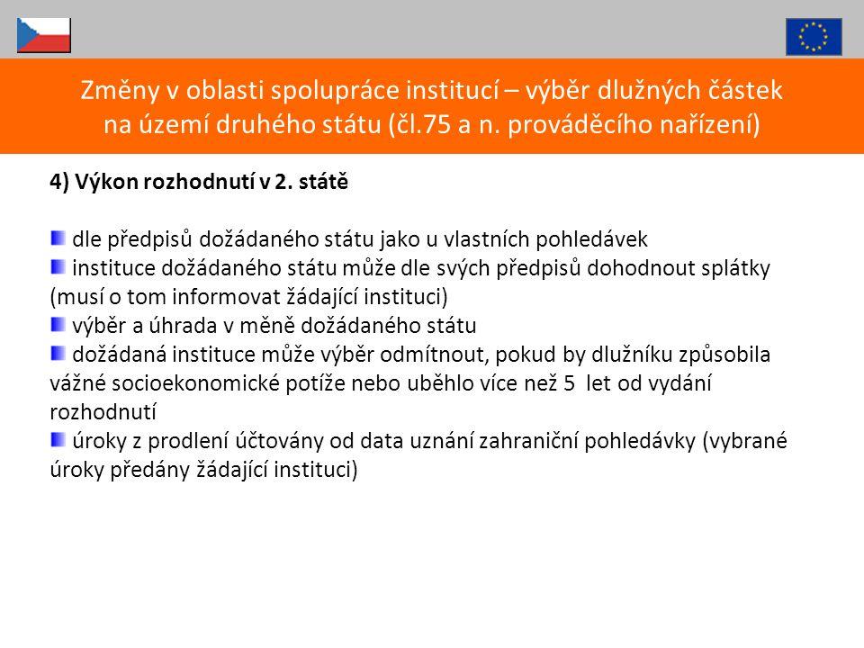 4) Výkon rozhodnutí v 2. státě dle předpisů dožádaného státu jako u vlastních pohledávek instituce dožádaného státu může dle svých předpisů dohodnout