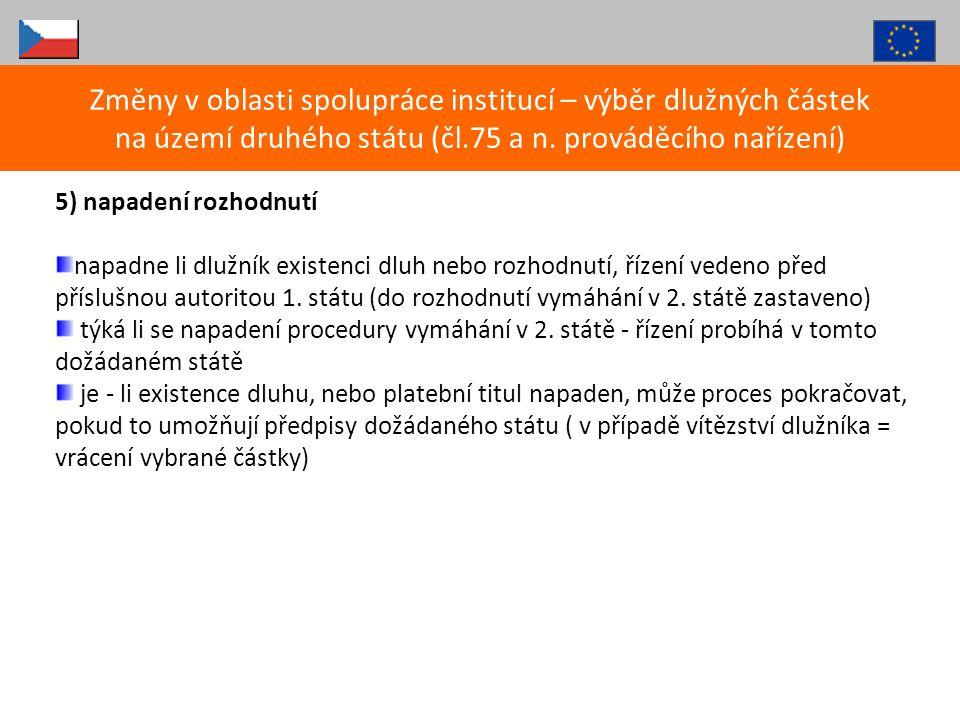 5) napadení rozhodnutí napadne li dlužník existenci dluh nebo rozhodnutí, řízení vedeno před příslušnou autoritou 1. státu (do rozhodnutí vymáhání v 2