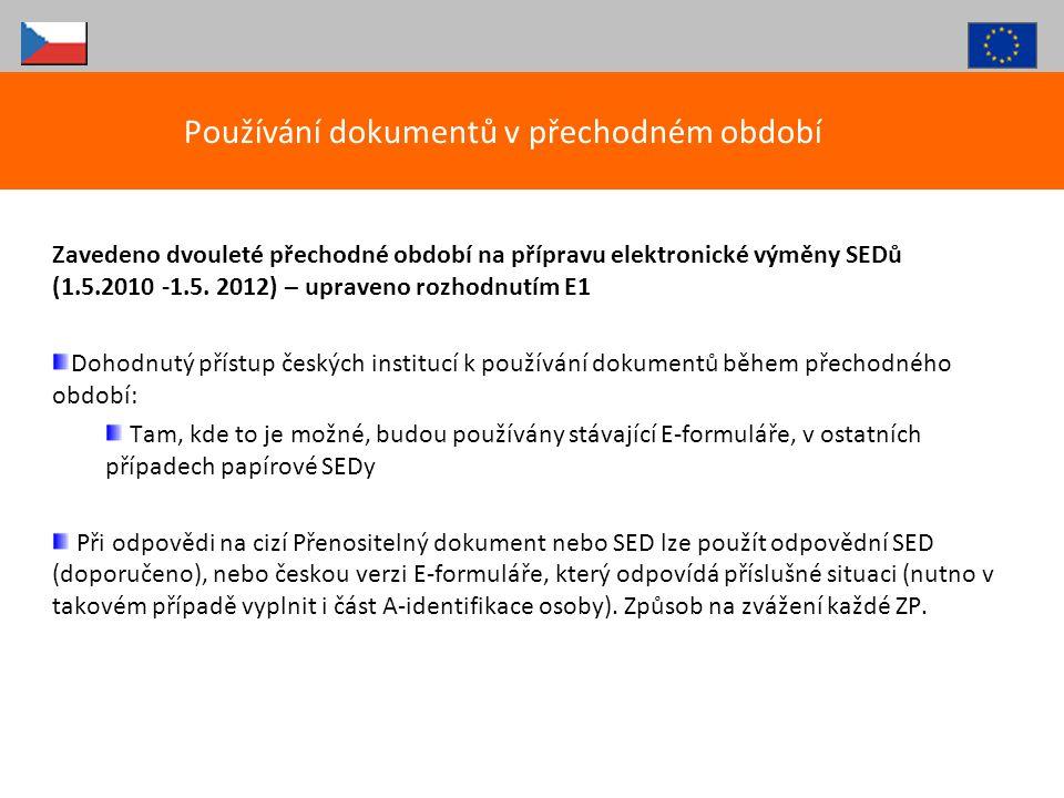 Zavedeno dvouleté přechodné období na přípravu elektronické výměny SEDů (1.5.2010 -1.5. 2012) – upraveno rozhodnutím E1 Dohodnutý přístup českých inst