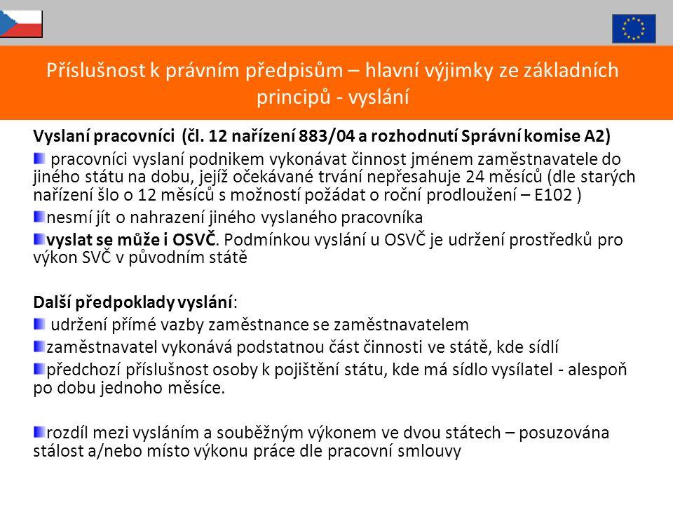 Vyslaní pracovníci (čl. 12 nařízení 883/04 a rozhodnutí Správní komise A2) pracovníci vyslaní podnikem vykonávat činnost jménem zaměstnavatele do jiné