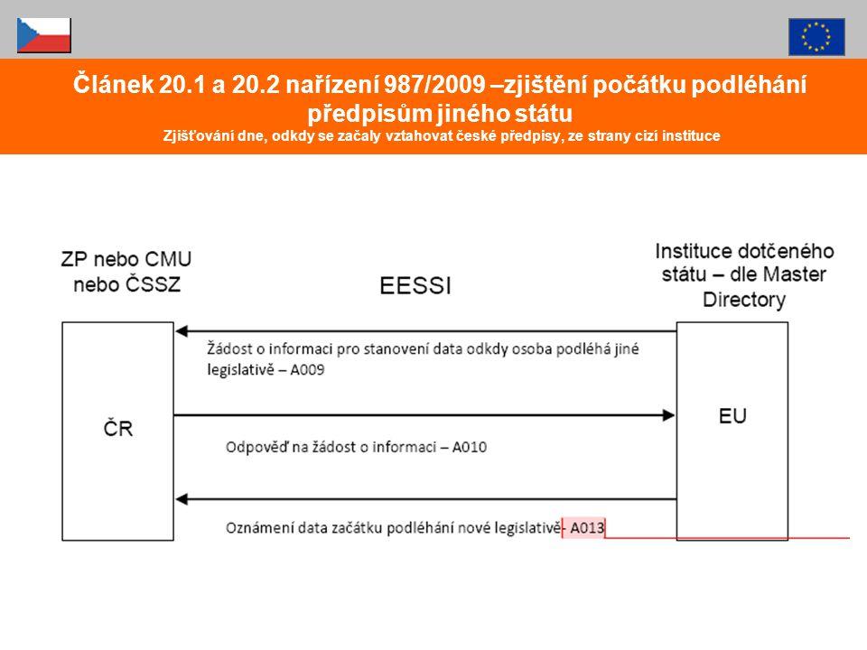 Článek 20.1 a 20.2 nařízení 987/2009 –zjištění počátku podléhání předpisům jiného státu Zjišťování dne, odkdy se začaly vztahovat české předpisy, ze s