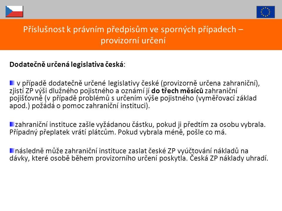 Dodatečně určená legislativa česká: v případě dodatečně určené legislativy české (provizorně určena zahraniční), zjistí ZP výši dlužného pojistného a