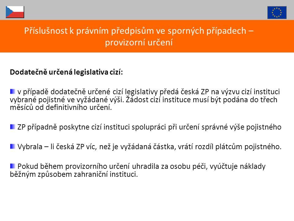 Dodatečně určená legislativa cizí: v případě dodatečně určené cizí legislativy předá česká ZP na výzvu cizí instituci vybrané pojistné ve vyžádané výš