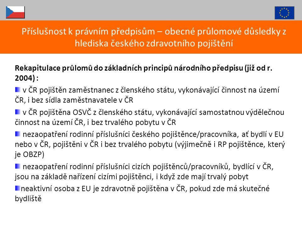 Rekapitulace průlomů do základních principů národního předpisu (již od r. 2004) : v ČR pojištěn zaměstnanec z členského státu, vykonávající činnost na