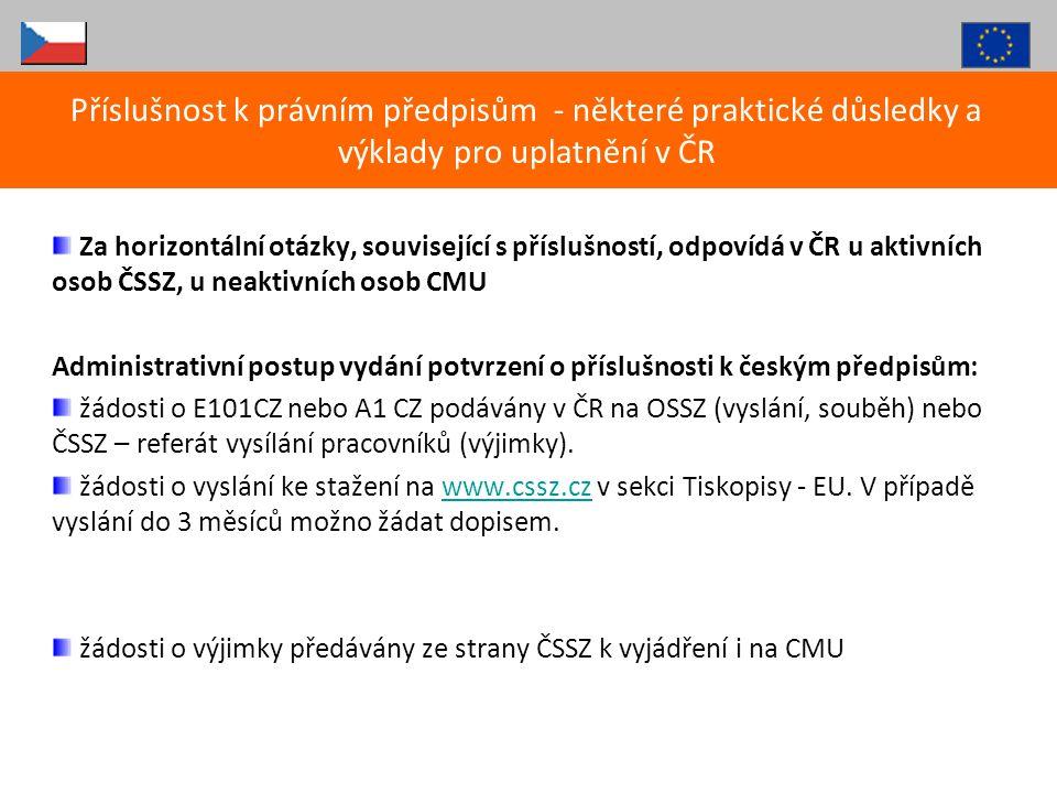 Za horizontální otázky, související s příslušností, odpovídá v ČR u aktivních osob ČSSZ, u neaktivních osob CMU Administrativní postup vydání potvrzen