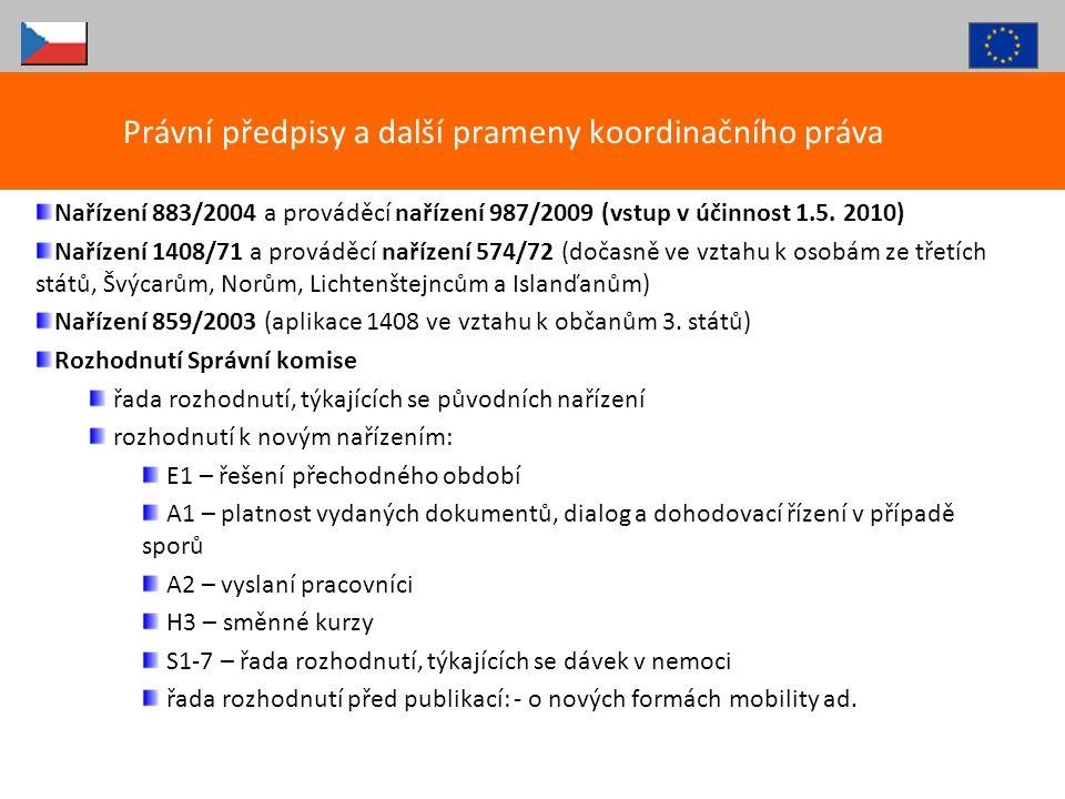 Za horizontální otázky, související s příslušností, odpovídá v ČR u aktivních osob ČSSZ, u neaktivních osob CMU Administrativní postup vydání potvrzení o příslušnosti k českým předpisům: žádosti o E101CZ nebo A1 CZ podávány v ČR na OSSZ (vyslání, souběh) nebo ČSSZ – referát vysílání pracovníků (výjimky).