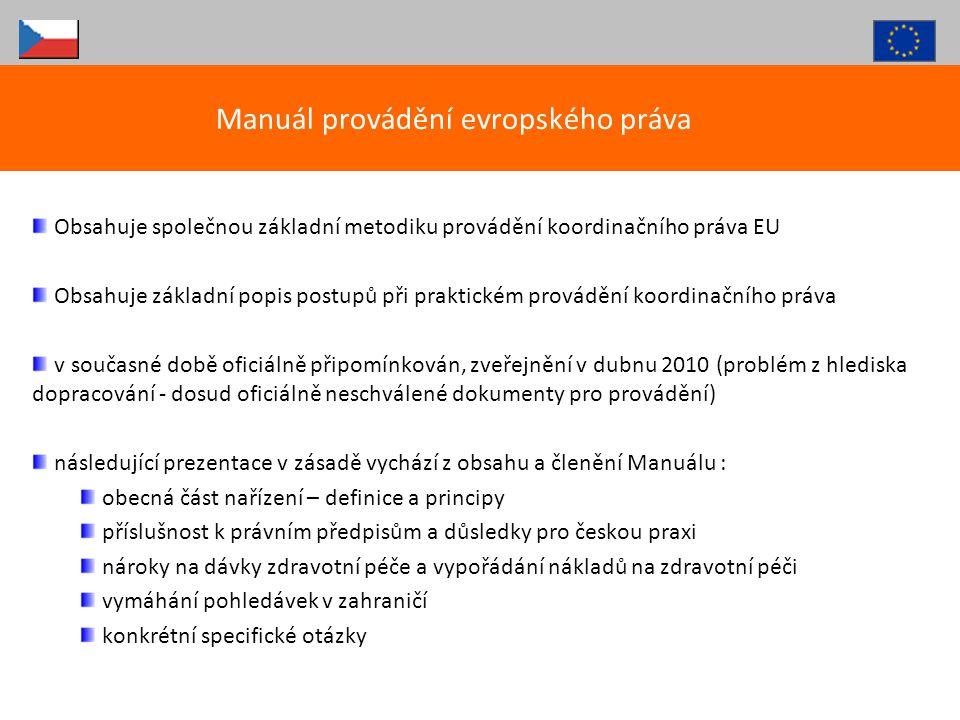 Obsahuje společnou základní metodiku provádění koordinačního práva EU Obsahuje základní popis postupů při praktickém provádění koordinačního práva v s