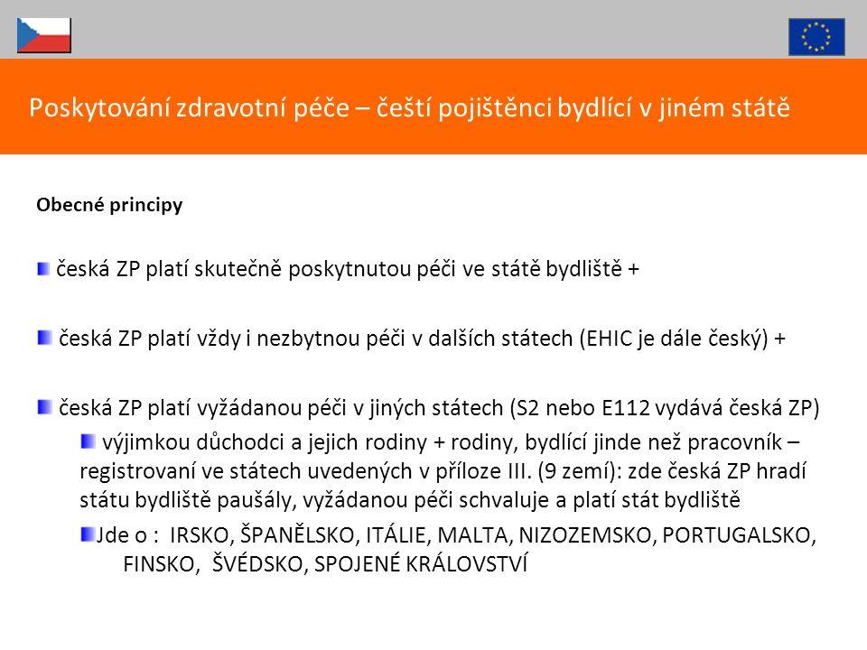Obecné principy česká ZP platí skutečně poskytnutou péči ve státě bydliště + česká ZP platí vždy i nezbytnou péči v dalších státech (EHIC je dále česk