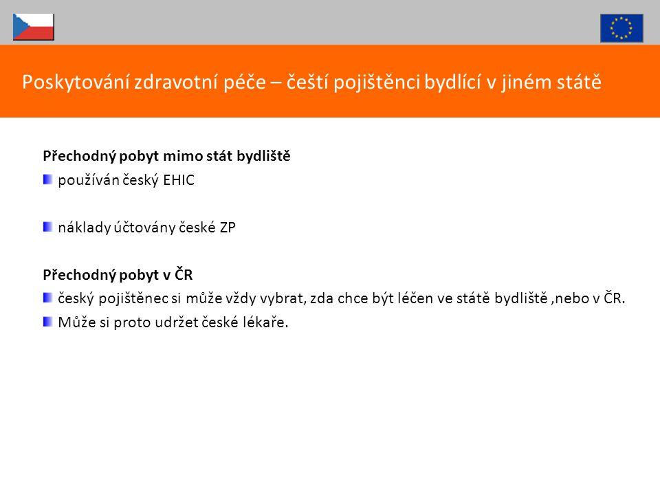 Přechodný pobyt mimo stát bydliště používán český EHIC náklady účtovány české ZP Přechodný pobyt v ČR český pojištěnec si může vždy vybrat, zda chce b