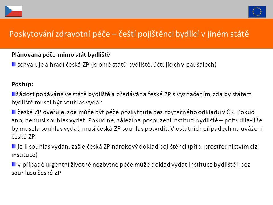 Plánovaná péče mimo stát bydliště schvaluje a hradí česká ZP (kromě států bydliště, účtujících v paušálech) Postup: žádost podávána ve státě bydliště