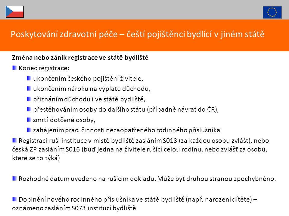 Změna nebo zánik registrace ve státě bydliště Konec registrace: ukončením českého pojištění živitele, ukončením nároku na výplatu důchodu, přiznáním d