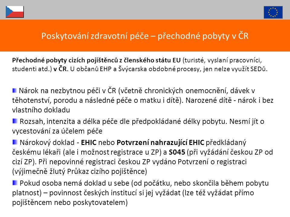 Přechodné pobyty cizích pojištěnců z členského státu EU (turisté, vyslaní pracovníci, studenti atd.) v ČR. U občanů EHP a Švýcarska obdobné procesy, j