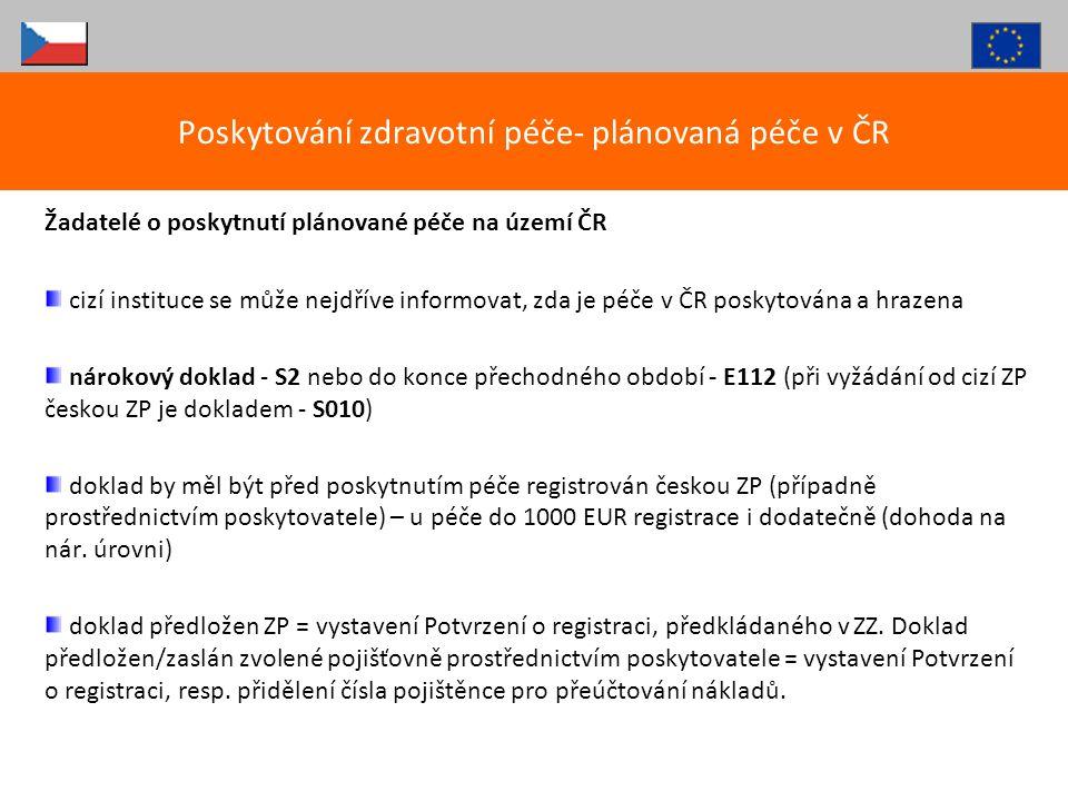 Žadatelé o poskytnutí plánované péče na území ČR cizí instituce se může nejdříve informovat, zda je péče v ČR poskytována a hrazena nárokový doklad -
