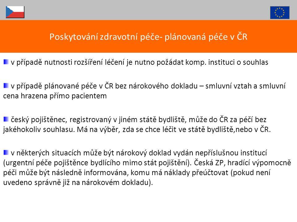 v případě nutnosti rozšíření léčení je nutno požádat komp. instituci o souhlas v případě plánované péče v ČR bez nárokového dokladu – smluvní vztah a