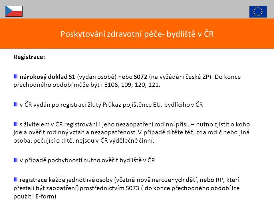 Registrace: nárokový doklad S1 (vydán osobě) nebo S072 (na vyžádání české ZP). Do konce přechodného období může být i E106, 109, 120, 121. v ČR vydán