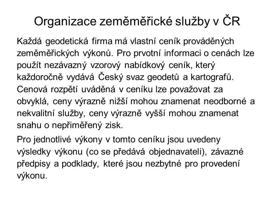 Organizace zeměměřické služby v ČR Každá geodetická firma má vlastní ceník prováděných zeměměřických výkonů. Pro prvotní informaci o cenách lze použít