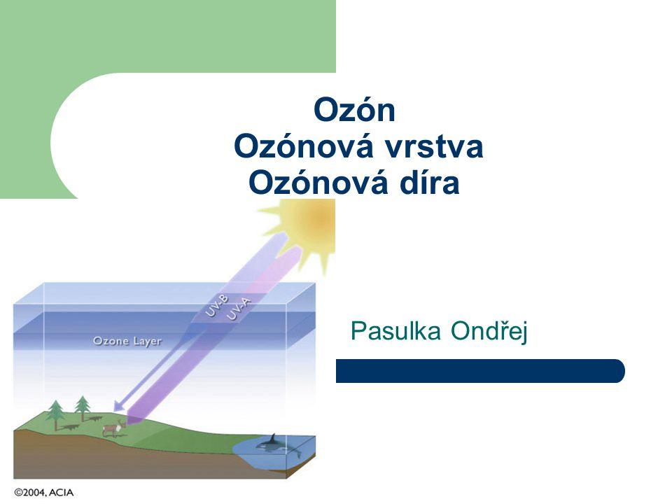 1 Ozón Ozónová vrstva Ozónová díra Pasulka Ondřej