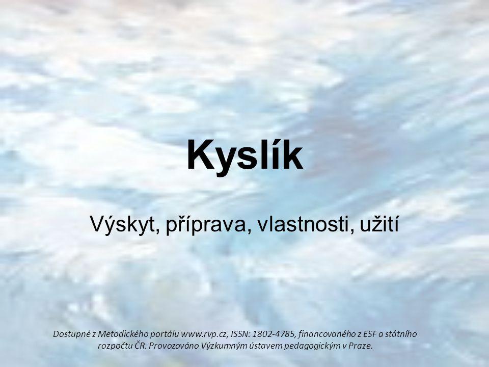 Kyslík Výskyt, příprava, vlastnosti, užití Dostupné z Metodického portálu www.rvp.cz, ISSN: 1802-4785, financovaného z ESF a státního rozpočtu ČR.