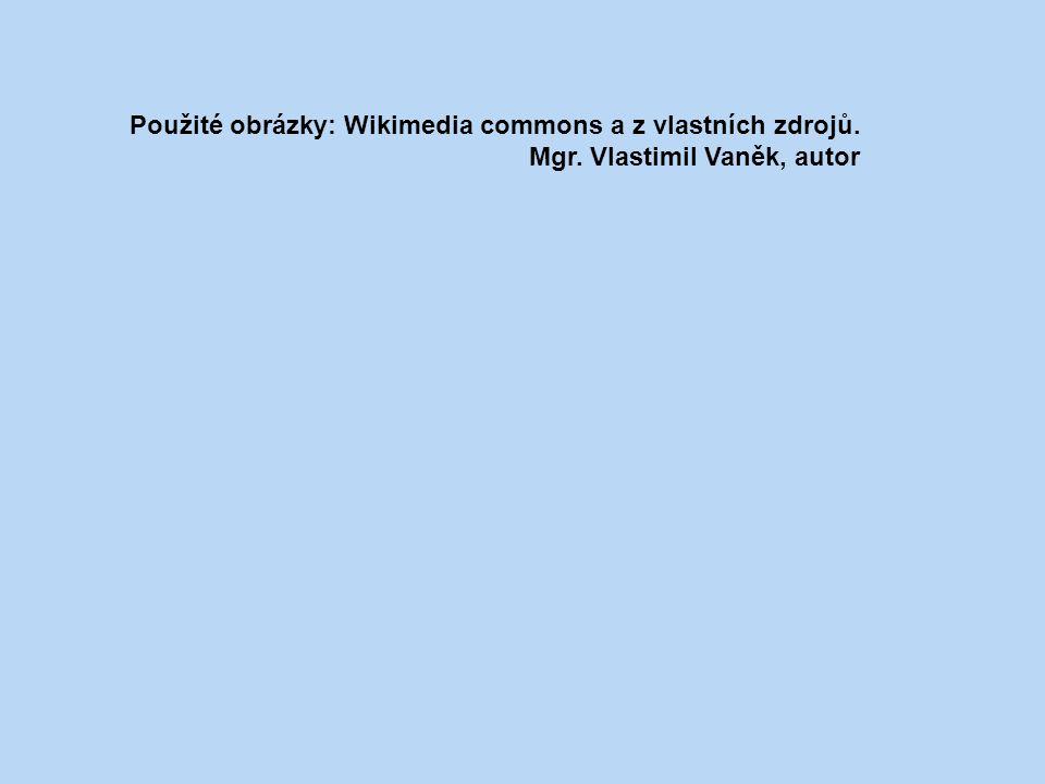 Použité obrázky: Wikimedia commons a z vlastních zdrojů. Mgr. Vlastimil Vaněk, autor