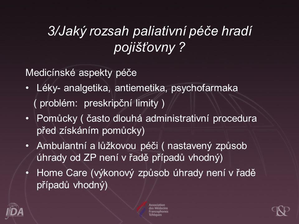 3/Jaký rozsah paliativní péče hradí pojišťovny ? Medicínské aspekty péče •Léky- analgetika, antiemetika, psychofarmaka ( problém: preskripční limity )