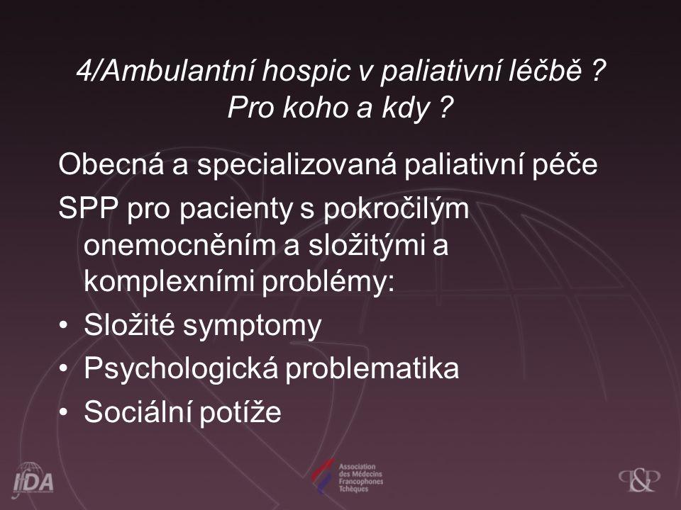 4/Ambulantní hospic v paliativní léčbě ? Pro koho a kdy ? Obecná a specializovaná paliativní péče SPP pro pacienty s pokročilým onemocněním a složitým