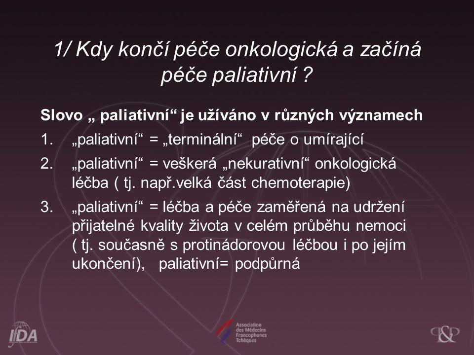 """1/ Kdy končí péče onkologická a začíná péče paliativní ? Slovo """" paliativní"""" je užíváno v různých významech 1.""""paliativní"""" = """"terminální"""" péče o umíra"""