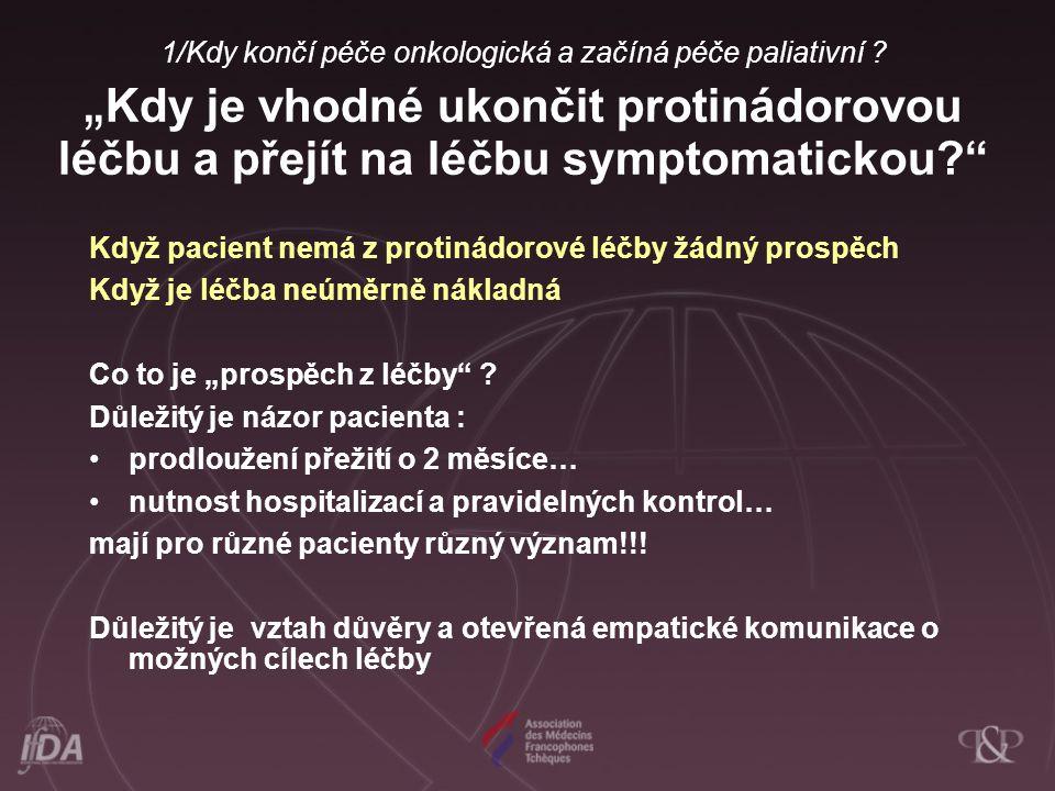 """1/Kdy končí péče onkologická a začíná péče paliativní ? """" Kdy je vhodné ukončit protinádorovou léčbu a přejít na léčbu symptomatickou?"""" Když pacient n"""