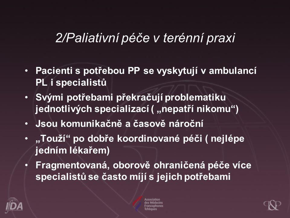 2/Paliativní péče v terénní praxi •Pacienti s potřebou PP se vyskytují v ambulancí PL i specialistů •Svými potřebami překračují problematiku jednotliv