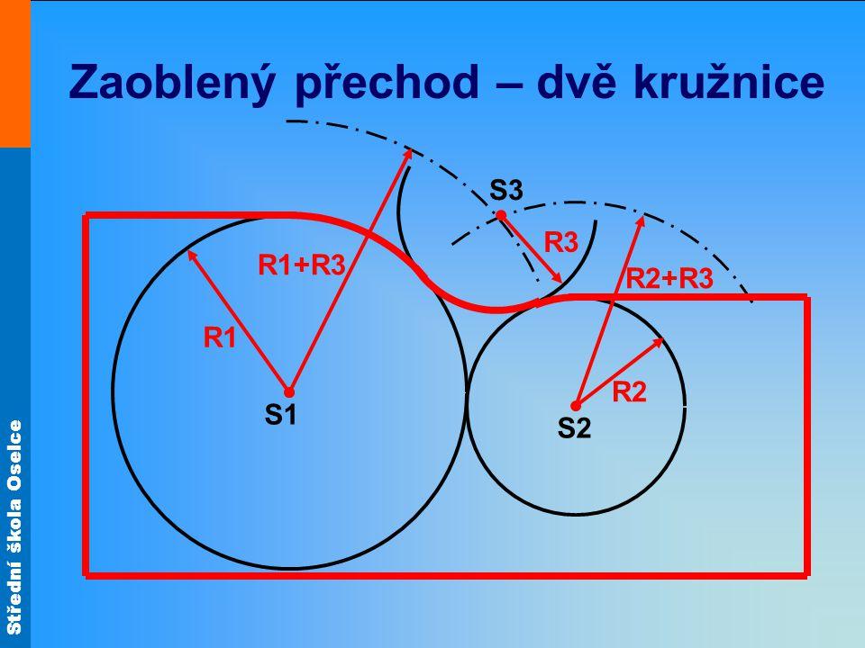 Střední škola Oselce Zaoblený přechod – dvě kružnice S2 S1 R1 R2 S3 R3 R2+R3 R1+R3