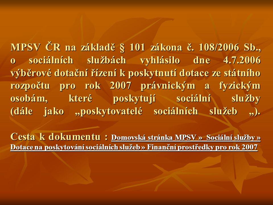 MPSV ČR na základě § 101 zákona č. 108/2006 Sb., o sociálních službách vyhlásilo dne 4.7.2006 výběrové dotační řízení k poskytnutí dotace ze státního