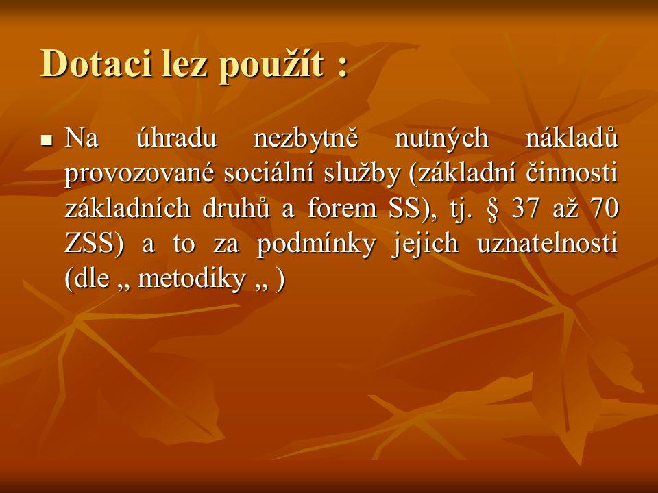 Dotaci lez použít :  Na úhradu nezbytně nutných nákladů provozované sociální služby (základní činnosti základních druhů a forem SS), tj. § 37 až 70 Z