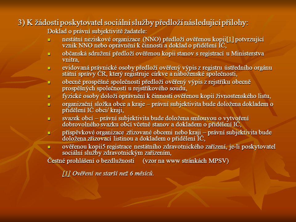 3) K žádosti poskytovatel sociální služby předloží následující přílohy: Doklad o právní subjektivitě žadatele:  nestátní neziskové organizace (NNO) p