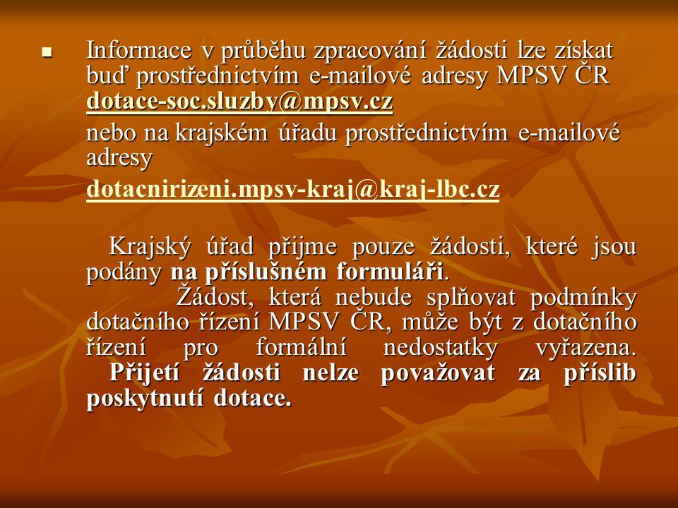  Informace v průběhu zpracování žádosti lze získat buď prostřednictvím e-mailové adresy MPSV ČR dotace-soc.sluzby@mpsv.cz dotace-soc.sluzby@mpsv.cz n